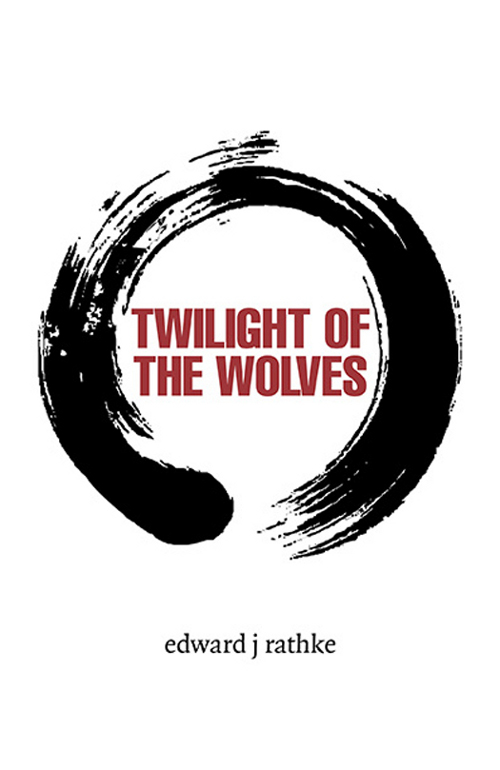 Twilight of the Wolves - Edward J. Rathke