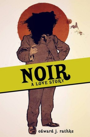 Noir: A Love Story, by Edward J Rathke