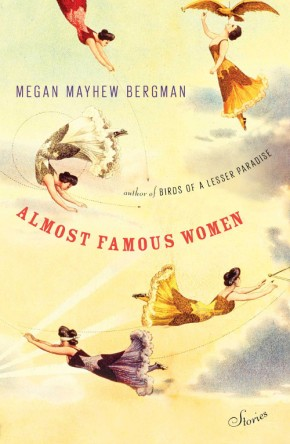 Almost Famous Women, by Megan Mayhew Bergman