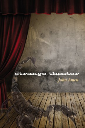 "Beyond the Scorpions' Violins: John Amen's ""Strange Theater"""