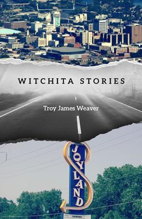 WITCHITA STORIES, by Troy JamesWeaver