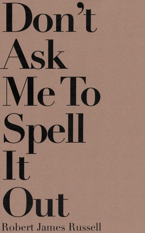 DON'T ASK ME TO SPELL IT OUT, by Robert James Russell